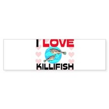 I Love Killifish Bumper Bumper Sticker
