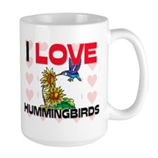 I Love Hummingbirds Large Mug