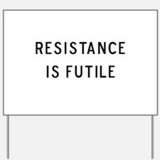 Resistance is Futile Yard Sign