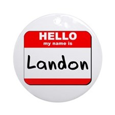 Hello my name is Landon Ornament (Round)