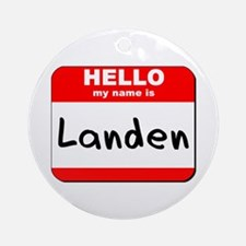 Hello my name is Landen Ornament (Round)