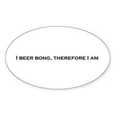 I Beer Bong, Therefore I Am Oval Decal