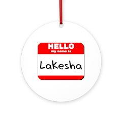 Hello my name is Lakesha Ornament (Round)