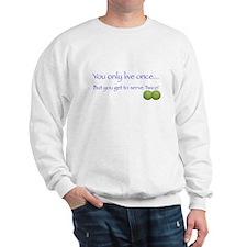 Live Once, Serve Twice Sweatshirt