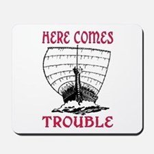 HERE COMES TROUBLE (VIKING) Mousepad