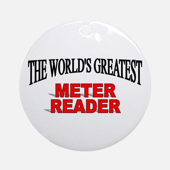 """""""The World's Greatest Meter Reader"""" Ornament (Roun"""