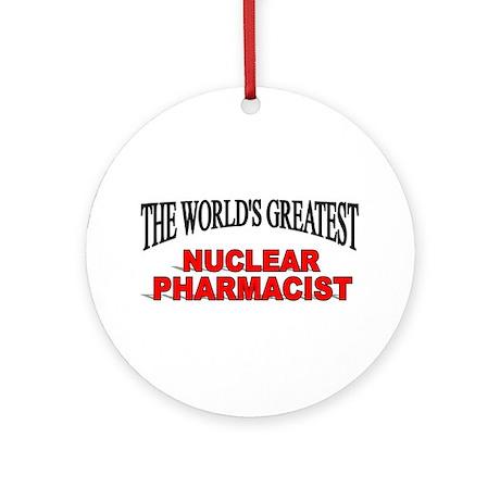 """""""The World's Greatest Nuclear Pharmacist"""" Ornament"""