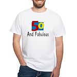 50 and Fabulous White T-Shirt