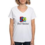 50 and Fabulous Women's V-Neck T-Shirt