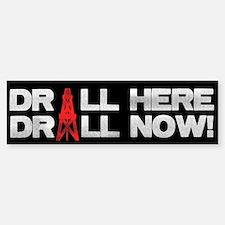 Drill Here Drill Now Bumper Bumper Bumper Sticker
