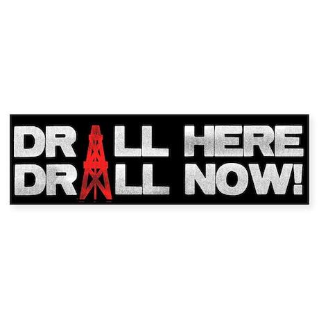 Drill Here Drill Now Bumper Sticker