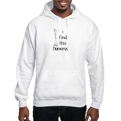 I find this humerus Hooded Sweatshirt
