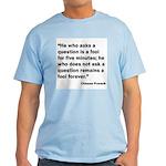 No Foolish Question Proverb Light T-Shirt