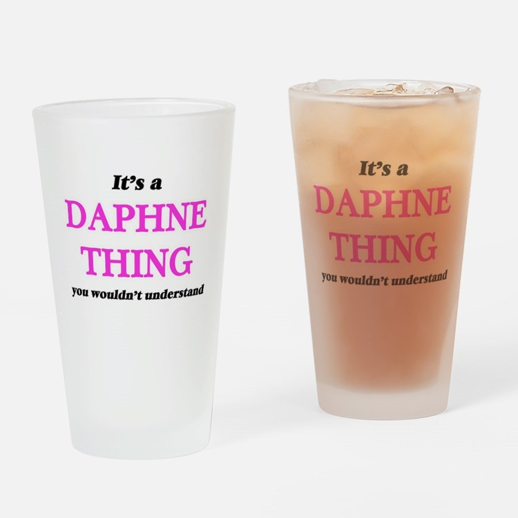 It's a Daphne thing, you wouldn Drinking Glass