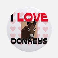 I Love Donkeys Ornament (Round)