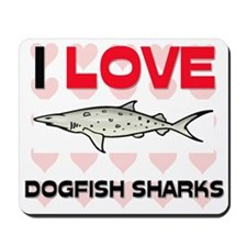 I Love Dogfish Sharks Mousepad