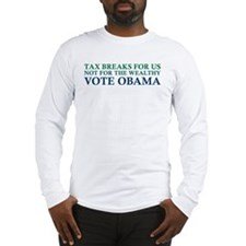 Obama - Tax Breaks for Us Long Sleeve T-Shirt