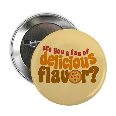 """Are You a Fan of Delicious Flavor? 2.25"""" Button"""