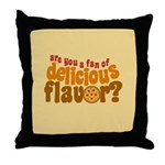 Are You a Fan of Delicious Flavor? Throw Pillow