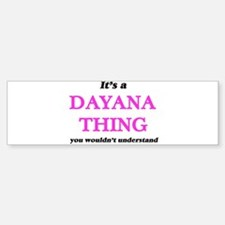 It's a Dayana thing, you wouldn Bumper Bumper Bumper Sticker