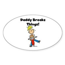 Daddy Breaks Things Oval Decal