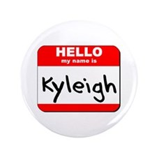 """Hello my name is Kyleigh 3.5"""" Button"""