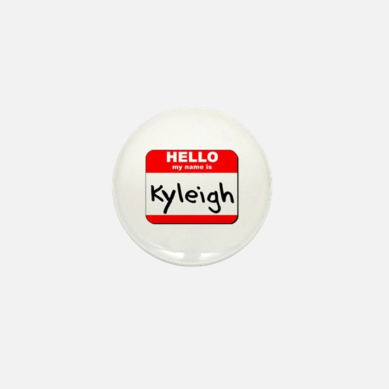 Hello my name is Kyleigh Mini Button