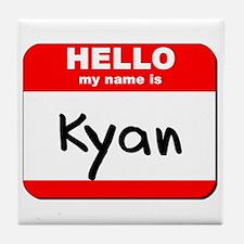 Hello my name is Kyan Tile Coaster
