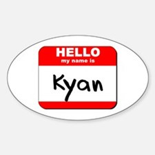 Hello my name is Kyan Oval Decal