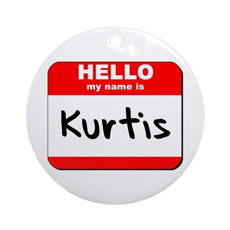 Hello my name is Kurtis Ornament (Round)