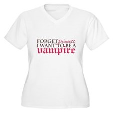 Forget Princess ... I want to T-Shirt