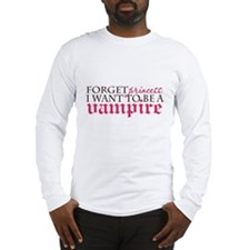 Forget Princess ... I want to Long Sleeve T-Shirt