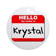 Hello my name is Krystal Ornament (Round)