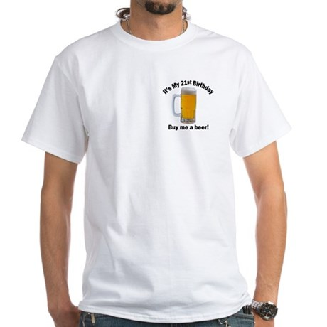 21st Birthday, Buy Me A Beer White T-Shirt