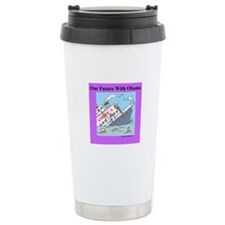 """Obama Will Sink America"" Travel Mug"