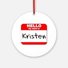 Hello my name is Kristen Ornament (Round)