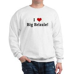 I Love Big Brizzle! Sweatshirt