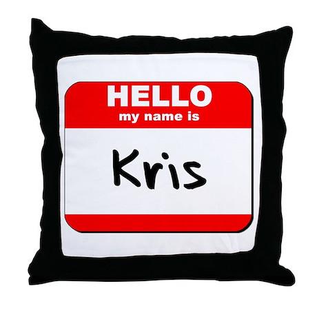 Hello my name is Kris Throw Pillow