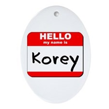 Hello my name is Korey Oval Ornament