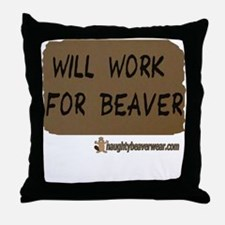 Will Work For Beaver Throw Pillow