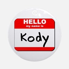 Hello my name is Kody Ornament (Round)