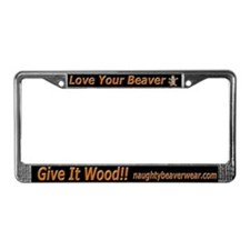 Love Your Beaver Give It Wood License Plate Frame