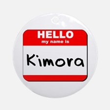 Hello my name is Kimora Ornament (Round)