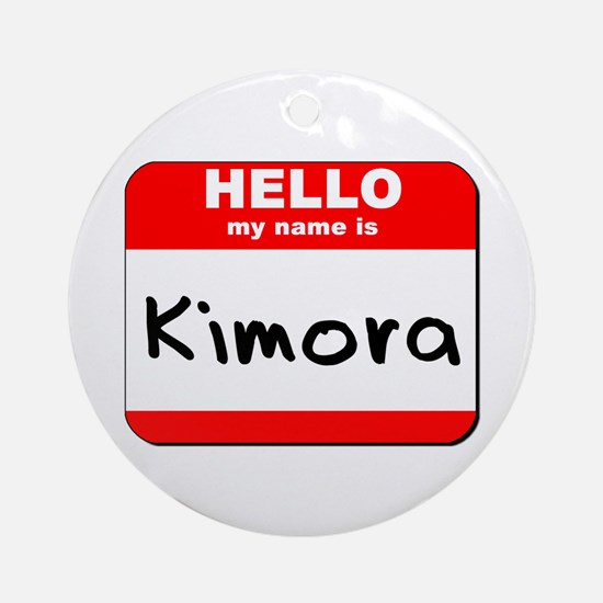 Hello my name is Kimora Ornament (Round)