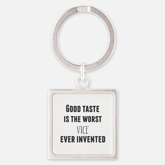 Good taste is the worst vice ever invent Keychains