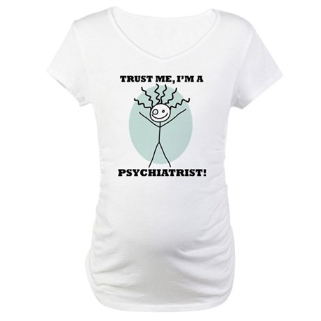 Trust Me Psychiatrist Maternity T-Shirt