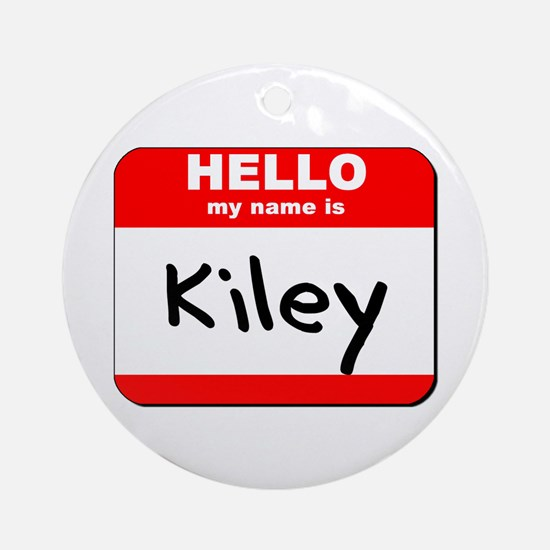 Hello my name is Kiley Ornament (Round)