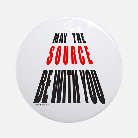 MAY THE SOURCE BE WITH YOU Ornament (Round)