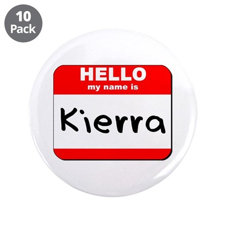 "Hello my name is Kierra 3.5"" Button (10 pack)"