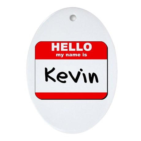 Hello my name is Kevin Oval Ornament